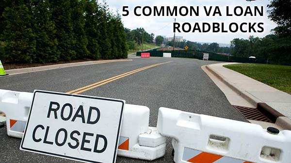 5 Avoidable Roadblocks That Stop Your VA Home Loan Approval